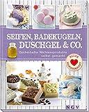 Seifen, Badekugeln, Duschgel & Co.: Zauberhafte Wellnessprodukte selbst gemacht - Dr. Lainka