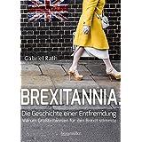 Brexitannia - Die Geschichte einer Entfremdung: Warum Großbritannien für den Brexit stimmte