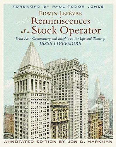 Reminiscences of a Stock Operator, Annotated Edition: With New Commentary and Insights on the Life and Times of Jesse Livermore