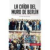 La caída del muro de Berlín: El fin del Telón de Acero (Historia) (Spanish Edition)