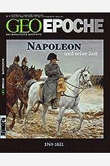 GEO Epoche: Napoleon und seine Zeit: 1769 - 1821 - Kaiser der Franzosen, Herrscher über Europa Taschenbuch