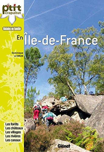 En Ile-de-France: Les forêts, les châteaux, les villages, les rivières, les canaux