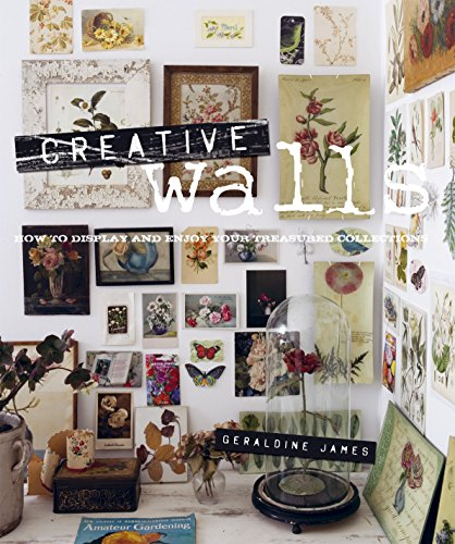 Creative Walls: How to Display and Enjoy Your Treasured Collections por Geraldine James