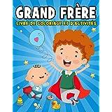 Grand Frère: Livre de Coloriage Et D'activités: Cadeau Grand Frère ou Futur Grand Frère. Dessiner, Grand Frere cadeau, grand