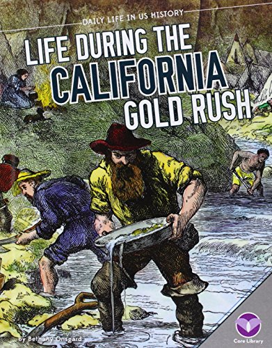 Life During the California Gold Rush (Daily Life in US History)