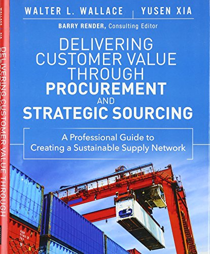 Delivering Customer Value through Procurement and Strategic Sourcing (FT Press Operations Management)