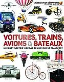 Voitures, trains, avions et bateaux: Une encyclopédie visuelle des moyens de transport