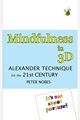 Mindfulness in 3D: Alexander Technique for the 21st Century Paperback