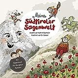 Meine Südtiroler Sagenwelt: Ein Sagenbuch für die ganze Familie -
