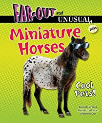 Miniature Horses: Cool Pets! (Far-Out and Unusual Pets) by Dr Alvin Silverstein (2012-04-06)