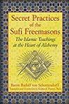 Secret Practices of the Sufi Freemaso...