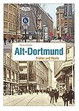 Alt-Dortmund: Früher und Heute