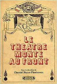 Le théâtre monte au Front par Chantal Meyer-Plantureux