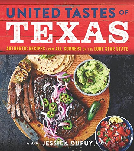 (United Tastes of Texas: Authentic Recipes from All Corners of the Lone Star State)