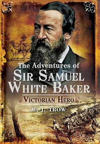 The Adventures of Sir Samuel White Baker: Victorian Hero -