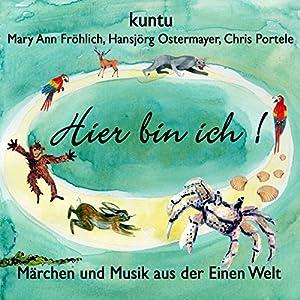 Hier bin ich! (Kuntu 3): Märchen und Musik aus der Einen Welt