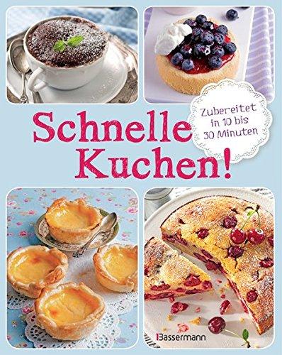 Schnelle Kuchen!: Zubereitet in 10 bis 30 Minuten
