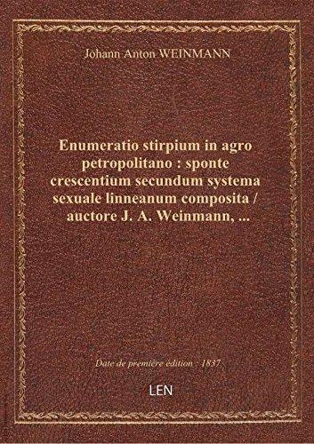 Enumeratio stirpium inagropetropolitano: spontecrescentium secundum systema sexuale linneanum co