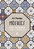 Art Therapy: Mosaics: 100 Designs Colouring in and Relaxation