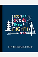 From Tiny Seeds Grow Mighty Trees 2019-2020 Academic Planner: A Weekly And Monthly Academic Calendar Planner For Teachers And Educational Staff Paperback
