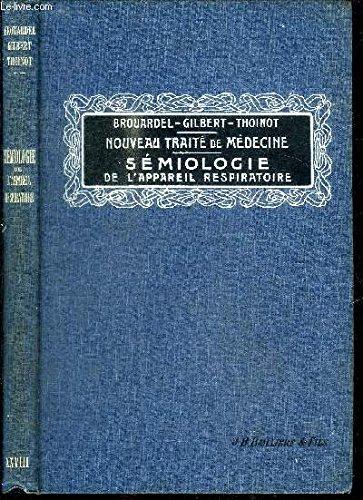 NOUVEAU TRAITE DE MEDECINE ET DE THERAPEUTIQUE - TOME XXVIII - SEMIOLOGIE DE L'APPAREIL RESPIRATOIRE