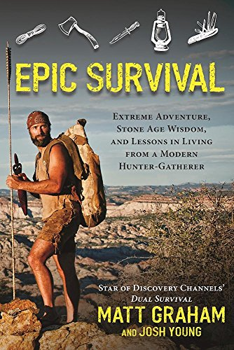 Epic Survival: Extreme Adventure, Stone Age Wisdom, and Lessons in Living from a Modern Hunter-Gatherer por Matt Graham