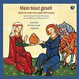 Mönch von Salzburg: Mein traut gesell - Weltliche Lieder des späten Minnesang