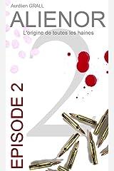 ALIENOR : EPISODE 2: L'origine de toutes les haines Format Kindle