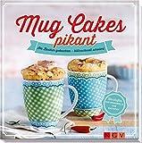 Mug Cakes pikant: Im Becher gebacken - blitzschnell serviert - Nina Engels