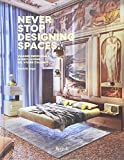 Never stop designing spaces. Viaggio emozionale in dieci luoghi del vivere italiano. Ediz. a colori