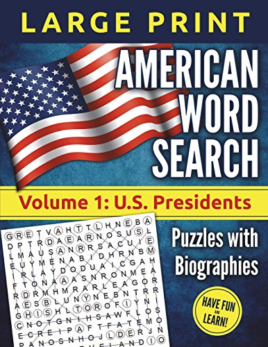 American Word Search - LARGE PRINT, Volume 1: U.S. Presidents: Puzzles and Biographies por Akili T Kumasi