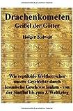 Drachenkometen Geißel der Götter: Wie reptiloide Weltherrscher unsere Geschichte durch kosmische Geschosse lenken - von der -Sintflut bis zum 3. Weltkrieg