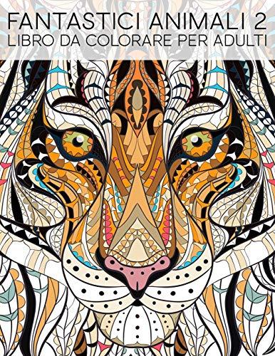Fantastici animali 2: Libro da colorare per adulti