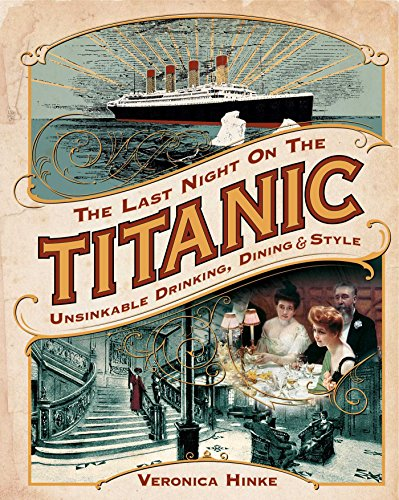 The Last Night on the Titanic: Unsinkable Drinking, Dining, and Style por Veronica Hinke