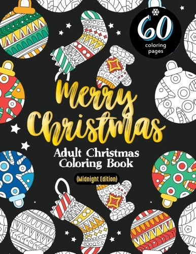 Adult Christmas Coloring Book: Merry Christmas (Midnight Edition): 60 Pages of Really Relaxing, Stress Relieving, Festive Winter Black Background Coloring Pages for Grown-Ups this Holiday Season