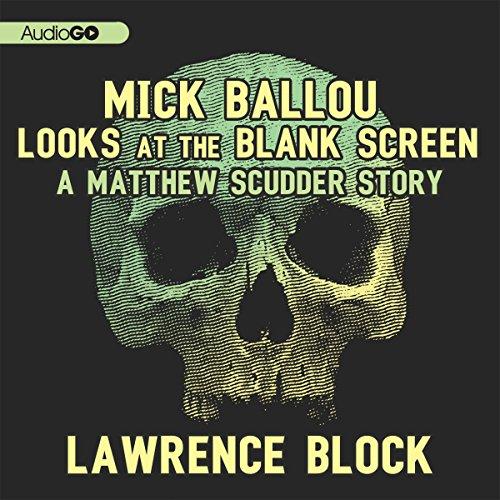 Mick Ballou Looks at the Blank Screen  Audiolibri