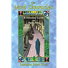 The Mind Chronicles: A Visionary Guide into Past Lives (English Edition)