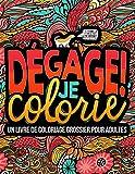 Dégage ! Je colorie : Un livre de coloriage grossier pour adultes
