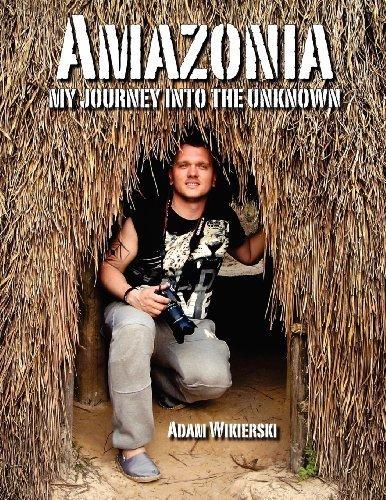 Amazonia - My Journey Into the Unknown by Adam Wikierski (2012-04-15)