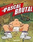 Pascal Brutal, Tome 1 - La nouvelle virilité