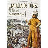 ASCENSO Y CAÍDA IMPERIO ESPAÑOL 1 (2ª edición): La batalla de Túnez contra el pirata Barbarroja