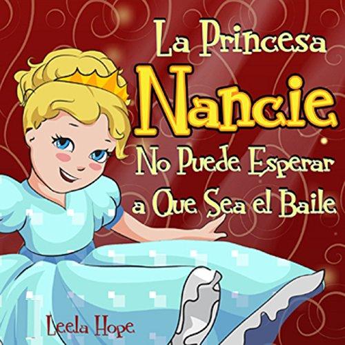 La Princesa Nancie no puede esperar a que sea el baile por Leela Hope