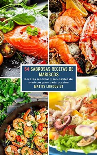 54 Sabrosas Recetas de Mariscos: Recetas sencillas y saludables de mariscos para cada ocasión de