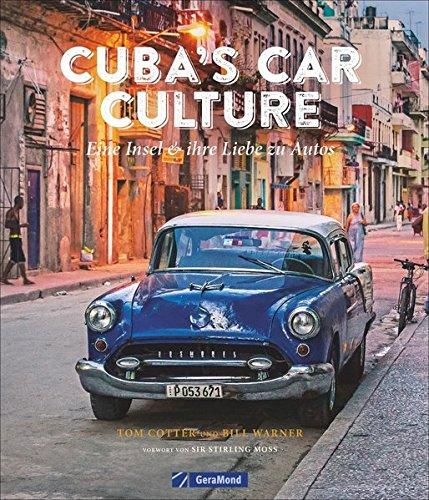 Automobilkultur Kuba: Cuba's Car Culture. Eine Insel und ihre Liebe zu Autos. Ein Bildband über Kubas US-Straßenkreuzer, ergänzt um Kuba-Reiseberichte. Oldtimer-Bildband. - über Bücher Oldtimer