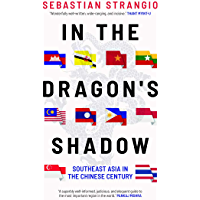 In the Dragon's Shadow: Southeast Asia in the Chinese Century (English Edition)