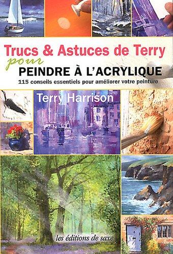 Trucs & Astuces de Terry pour peindre à l'acrylique. 115 conseils essentiels pour améliorer votre peinture. par Terry Harrison