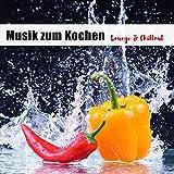 Musik zum Kochen - Lounge & Chillout
