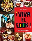 Viva El Cook: 50 spanische Rezepte