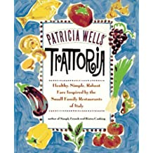Patricia Wells' Trattoria : Healthy, Simple, Robust Fare Inspired by the Small Family Restaurants of Italy by Patricia Wells (1995-10-01)