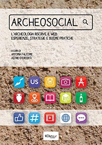 Archeosocial. L'archeologia riscrive il web: esperienze, strategie e buone pratiche